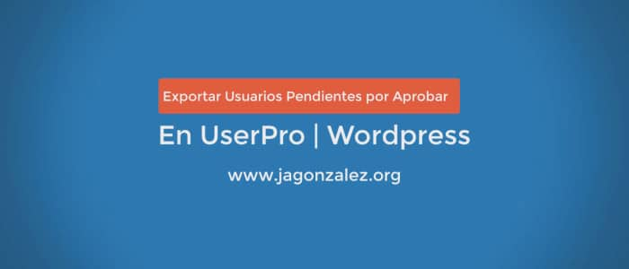 EXPORTAR USUARIOS POR APROBAR USERPRO WORDPRESS